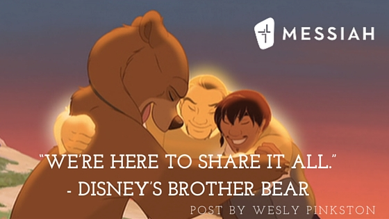 """We're here to share it all.""- Disney's Brother Bear"