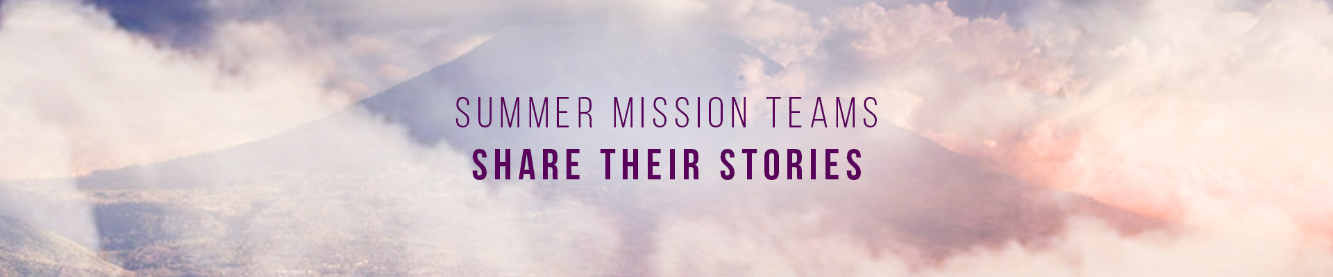 summer mission teams share their stories 2016