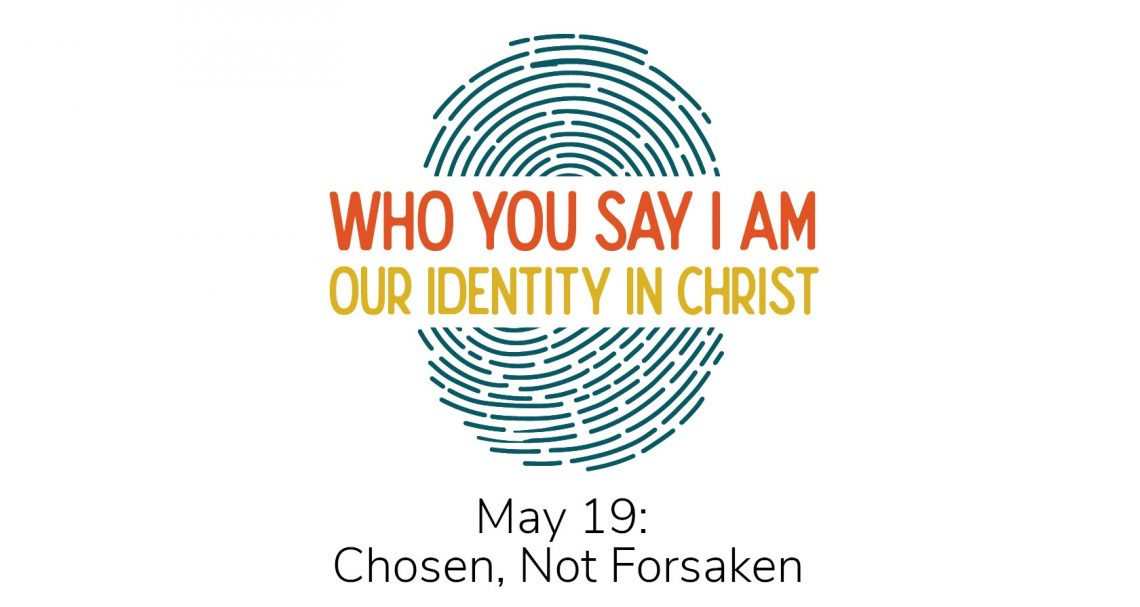 Our Identity in Christ: Chosen, Not Forsaken