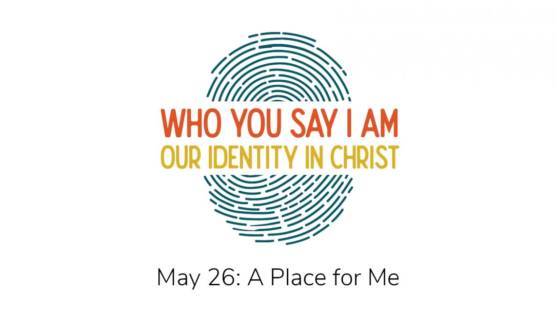 Our Identity in Christ: A Place For Me